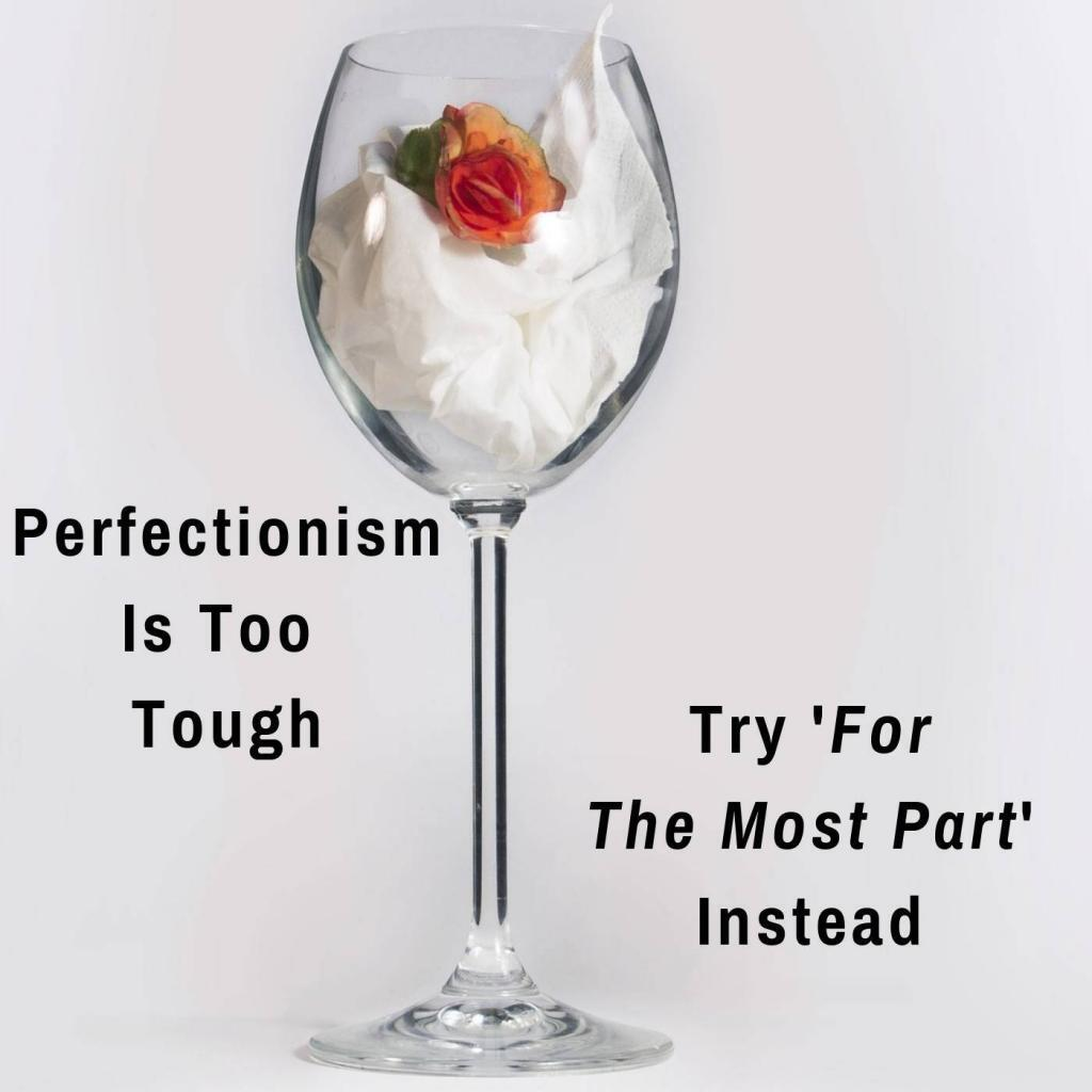 perfectionism picture with quote saying perfectionism is too tough try for the most part instead