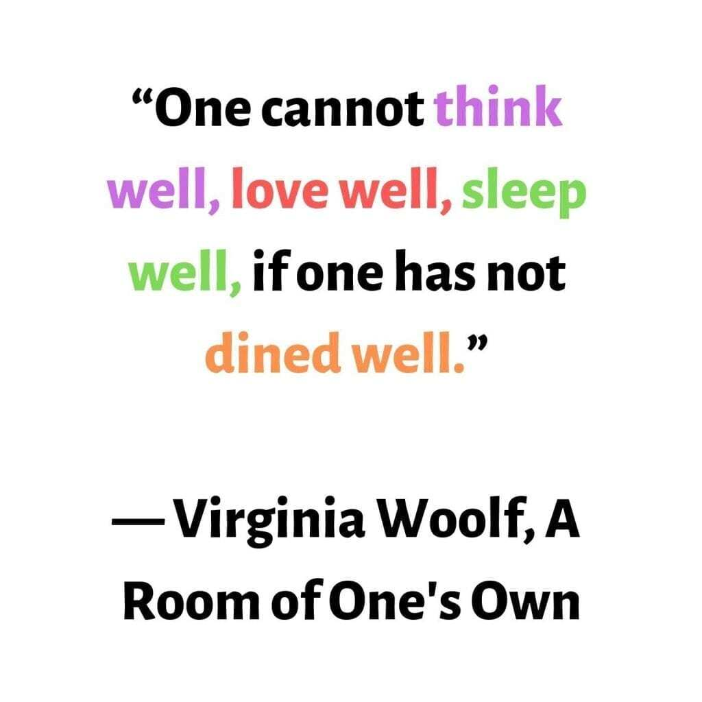 virginia wolf quote that read 'one cannot think well, love well, sleep well if one has not dined well in context of the article about why can't I stop eating?