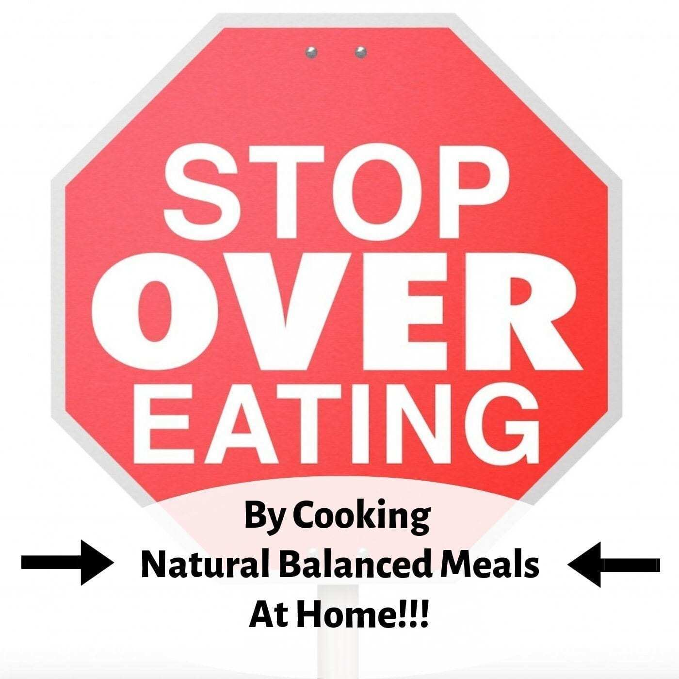 picture of stop sign that reads stop overeating by cooking natural balanced meals at home