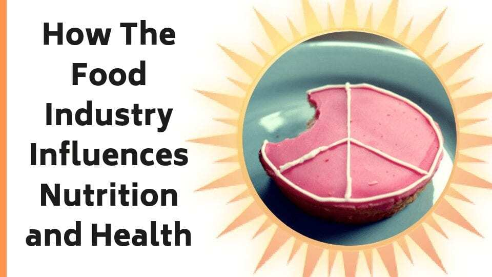 How The Food Industry Influences Nutrition and Health
