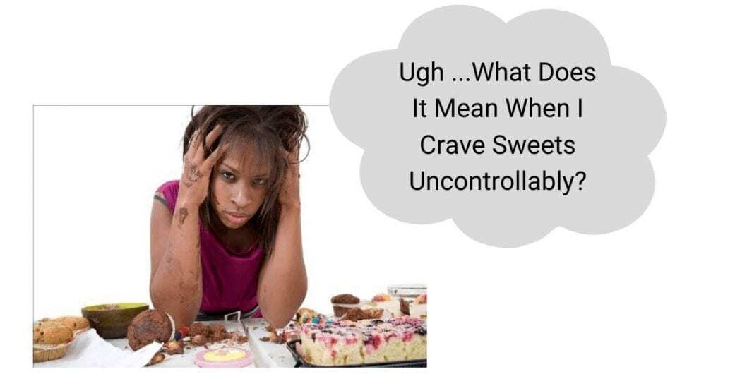 What Does It Mean When You Crave Sweets