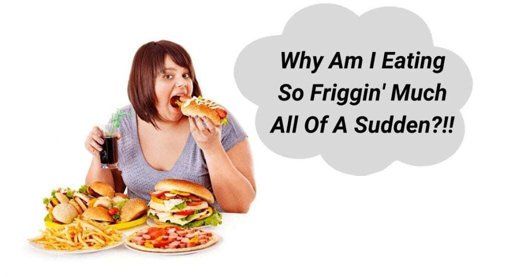 Why Am I Eating So Much All Of A Sudden?
