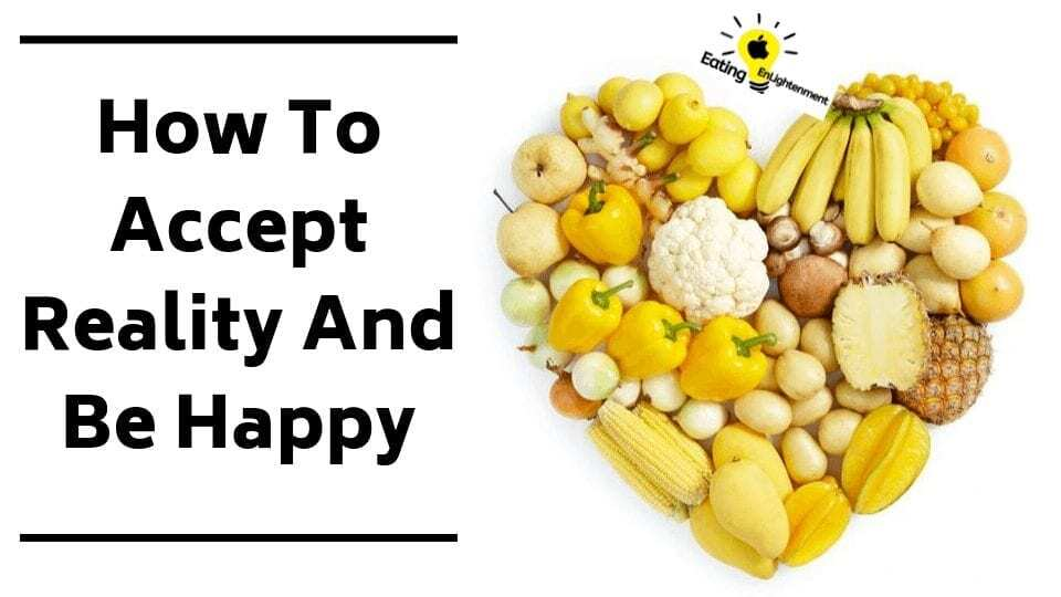 How To Accept Reality And Be Happy