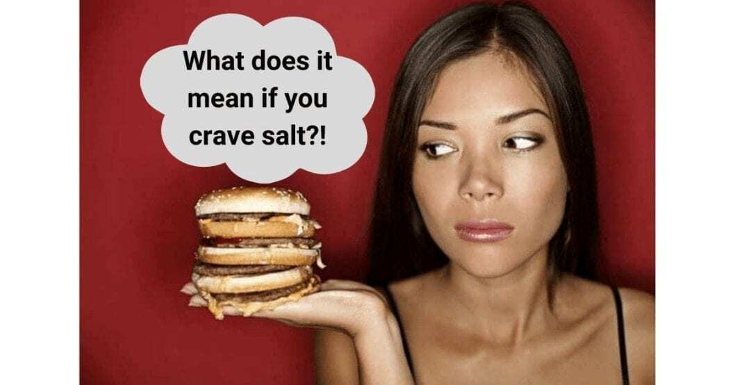 What does it mean if you crave salt? picture of woman staring at a salty cheese burger
