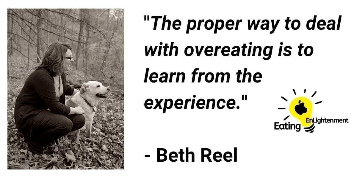 how to deal with overeating beth reel quote that says - the proper way to deal with overeating is to learn from the experience