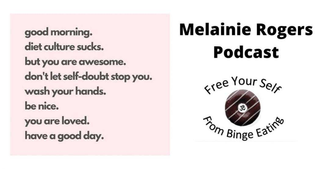 melainie rogers podcast image with binge eating diet culture quote