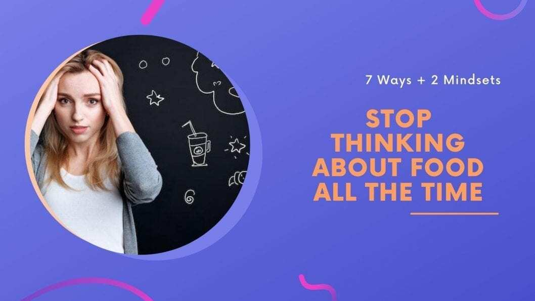 how to stop thinking about food all the time