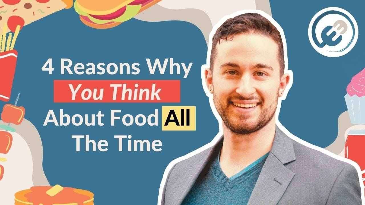 4 Reasons Why You Think About Food All The Time