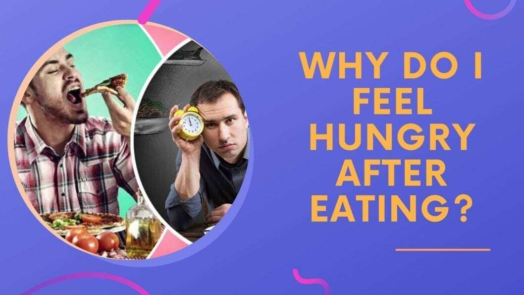 Feel hungry after eating