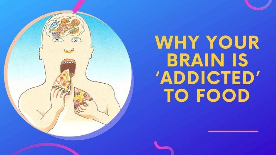 Why Your Brain Is 'Addicted' To Food