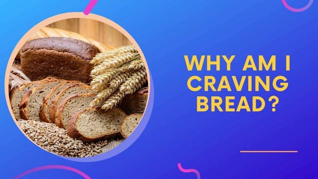 why am I craving bread
