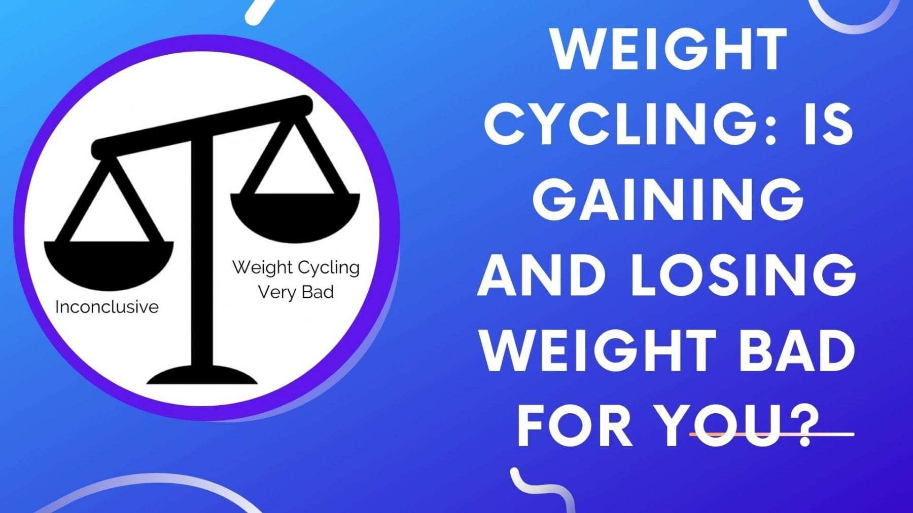 Weight Cycling Is Gaining and Losing Weight Bad For You_