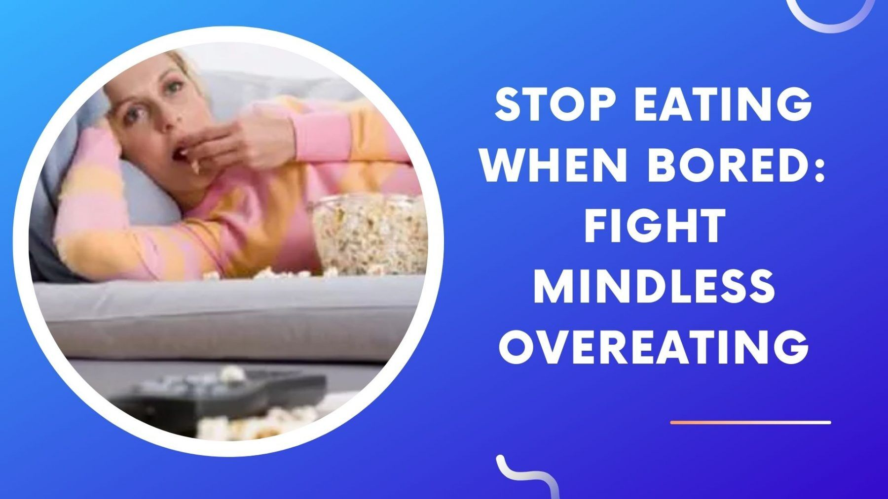 Stop Eating When Bored_ Fight Mindless Overeating