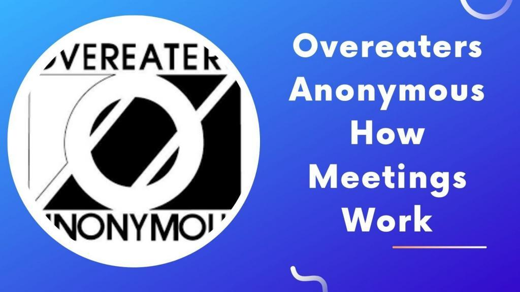 Overeaters Anonymous How Meetings Work
