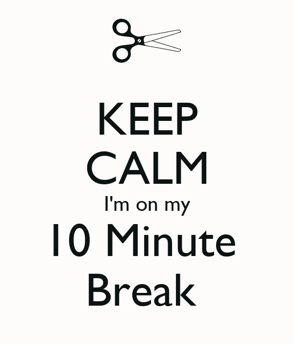 keep calm for 10 minutes